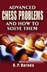 Advanced Chess Problems And How To Solve Them - Barnes, B P - ISBN: 9781585747597