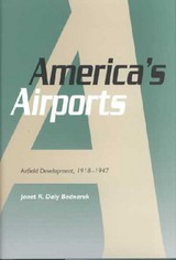 America's Airports - Usa), Janet R. Daly Bednarek (associate Professor Of History, University Of Dayton, Ohio, - ISBN: 9781585441303