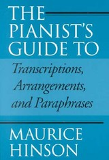 Pianist's Guide To Transcriptions, Arrangements, And Paraphrases - Hinson, Maurice - ISBN: 9780253214560