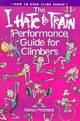 """i Hate To Train"" Performance Guide For Climbers - Prichard, Nancy - ISBN: 9780934641654"