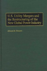 U.s. Utility Mergers And The Restructuring Of The New Global Power Industry - Flowers, Edward B. - ISBN: 9781567201635