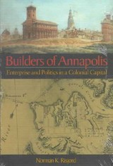 Builders Of Annapolis - Enterprise And Politics In A Colonial Capital - Risjord, Norman K. - ISBN: 9780938420613