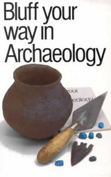 Bluff Your Way In Archaeology - (NA) - ISBN: 9781853041020