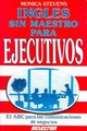 Inglés Sin Maestro Para Ejecutivos / English Without Master For Executives - Stevens, Monica - ISBN: 9789684036284