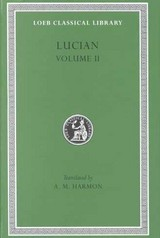 Downward Journey Or The Tyrant. Zeus Catechized. Zeus Rants. The Dream Or The Cock. Prometheus.  Icaromenippus Or The Sky-man. Timon Or The Misanthrope. Charon Or The Inspectors. Philosophies For Sale - Lucian - ISBN: 9780674990609