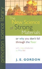 The New Science of Strong Materials or Why You Don`t Fall through the Floor - Ball, Philip; Gordon, J. E. - ISBN: 9780691125480