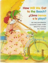 How Will We Get To The Beach? / Como Iremos A La Playa? - Luciani, Brigitte/ Tharlet, Eve (ILT)/ Lanning, Rosemary/ Antreasyan, Andres - ISBN: 9780735820388