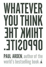 Whatever You Think, Think The Opposite - Arden, Paul - ISBN: 9781591841210