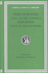 Lives Of The Sophists. Eunapius: Lives Of The Philosophers And Sophists - Eunapius; Philostratus - ISBN: 9780674991491