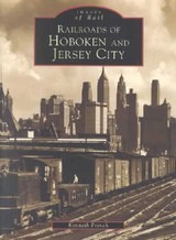 Railroads Of Hoboken And Jersey City - French, Kenneth - ISBN: 9780738509662