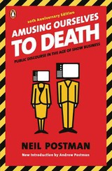 Amusing Ourselves To Death - Postman, Neil - ISBN: 9780143036531