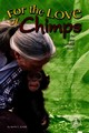 For The Love Of Chimps: - ISBN: 9780756930752