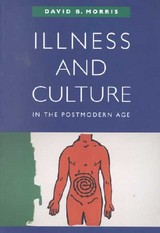 Illness And Culture In The Postmodern Age - Morris, David B. - ISBN: 9780520226890