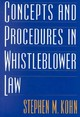 Concepts And Procedures In Whistleblower Law - Kohn, Stephen M. - ISBN: 9781567203547