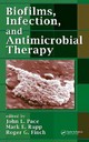 Biofilms, Infection, And Antimicrobial Therapy - Pace, John L. (EDT)/ Rupp, Mark E. (EDT)/ Finch, Roger G. (EDT) - ISBN: 9780824726430
