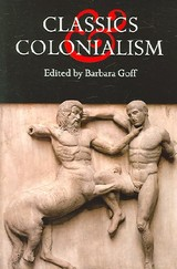 Classics And Colonialism - Goff, Barbara E. (EDT) - ISBN: 9780715633113