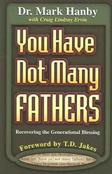 You Have Not Many Fathers - Hanby, Mark/ Ervin, Craig Lindsay - ISBN: 9781560431664