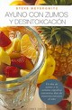 Ayuno Con Zumos Y Desintoxicacion / Juice Fasting And Detoxification - Meyerowitz, Steve - ISBN: 9788497771672