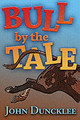 Bull By The Tale - Duncklee, John - ISBN: 9780826338891