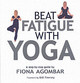 Beat Fatigue With Yoga - Agombar, Fiona - ISBN: 9781901447453