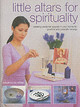 Little Altars For Spirituality - De Winter, Josephine - ISBN: 9781844761838