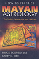 How To Practice Mayan Astrology - Scofield, Bruce; Orr, Barry C. - ISBN: 9781591430643