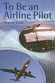 To Be An Airline Pilot - Cook, Andrew - ISBN: 9781861268655