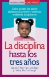 La Disciplina Hasta Los Tres Anos/ Discipline From Birth To Three - Lindsay, Jeanne Warren/ McCullough, Sally - ISBN: 9781932538670