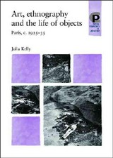 Art, Ethnography And The Life Of Objects - Kelly, Julia - ISBN: 9780719069406