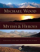 In Search Of Myths & Heroes - Wood, Michael - ISBN: 9780520251700