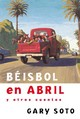 Beisbol En Abril Y Otros Cuentos/ Baseball In April And Other Stories - Soto, Gary - ISBN: 9781598205190