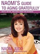 Naomi's Guide To Aging Gratefully - Judd, Naomi/ Raudman, Renee (NRT) - ISBN: 9781400133291