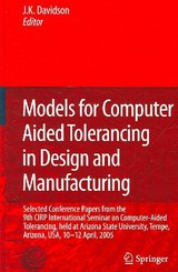 Models For Computer Aided Tolerancing In Design And Manufacturing - Davidson, Joseph K. (EDT) - ISBN: 9781402054372