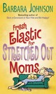 Fresh Elastic For Stretched Out Moms - Johnson, Barbara - ISBN: 9780800787547