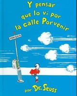 Y Pensar Que Lo Vi En La Calle Porvenir / And To Think That I Saw It On Mulberry Street - Seuss, Dr./ Canetti, Yanitzia - ISBN: 9781933032078