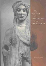 The Poetics Of Appearance In The Attic Korai - Stieber, Mary C. - ISBN: 9780292701809