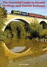 Essential Guide To French Heritage And Tourist Railways - Jones, Mervyn - ISBN: 9780853616481