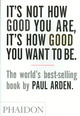 It's Not How Good You Are, It's How Good You Want To Be - Arden, Paul - ISBN: 9780714843377