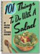 101 Things To Do With A Salad - Barlow, Melissa; Ashcraft, Stephanie - ISBN: 9781423600138