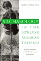 Archaeology In The Lowland American Tropics - ISBN: 9780521444866