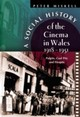 Social History Of The Cinema In Wales, 1918-1951 - Miskell, Peter - ISBN: 9780708318782
