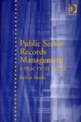 Public Sector Records Management - Smith, Kelvin - ISBN: 9780754649878