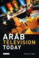 Arab Television Today - Sakr, Naomi - ISBN: 9781845115647