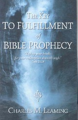 The Key To Fulfillment Of Bible Prophecy - Leaming, Charles M. - ISBN: 9781598866384