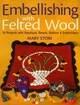 Embellishing With Felted Wool - Stori, Mary - ISBN: 9781571204431