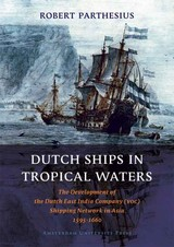 Dutch Ships In Tropical Waters - Parthesius, Dr. Robert - ISBN: 9789053565179