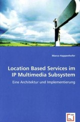 Location Based Services im IP Multimedia Subsystem - Happenhofer, Marco - ISBN: 9783836468787