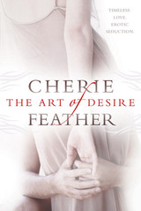 The Art Of Desire - Feather, Cherie - ISBN: 9780425221600