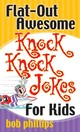Flat-out Awesome Knock-knock Jokes For Kids - Phillips, Bob - ISBN: 9780736924047