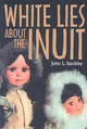 White Lies About The Inuit - Steckley, John - ISBN: 9781551118758